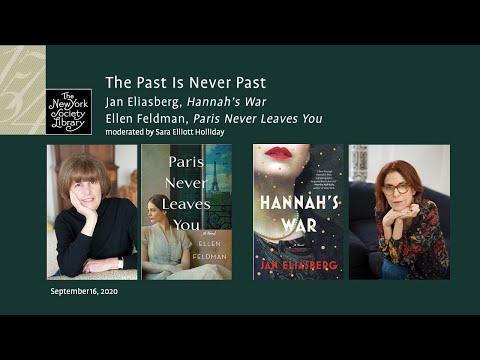 Embedded thumbnail for The Past is Never Past: Jan Eliasberg, Hannah's War, and Ellen Feldman, Paris Never Leaves You