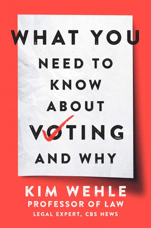 What You Need to Know About Voting and Why, by constitutional scholar Kim Wehle, is an informative resource for all voters.